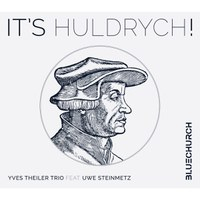 Yves Theiler Trio feat. Uwe Steinmetz -IT'S HULDRYCH!